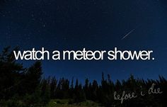 I'I want to see one of these soo bad. what i've seen is nothing compared to a realllll meteor shower! Life List, Meteor Shower, Before I Die, Adventure Is Out There, Things I Want, Bucket Lists, Watch, Dreams, Check