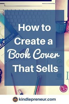 Book Cover Design How To Make A Book Cover Cover Art Create A Book Cover Book Marketing Tips Sell More Books Covers That Sell Self-Publishing Author Write a Book Cover Design Software