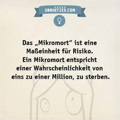Hier einige Beispiele, welche Aktivitäten ein Risiko von einem Mikromort haben: http://www.unnuetzes.com/wissen/11043/mikromort/