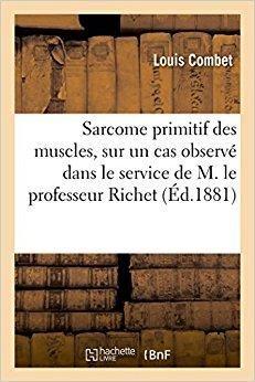 Télécharger Sarcome primitif des muscles, à propos d'un cas observé dans le service de M. le professeur Richet Gratuit