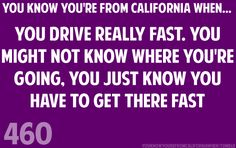 YOU KNOW YOU'RE FROM CALIFORNIA WHEN...