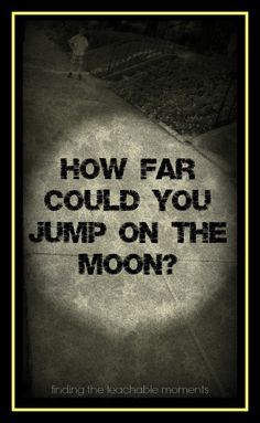 Finding the Teachable Moments: How Far Could You Jump on the Moon?