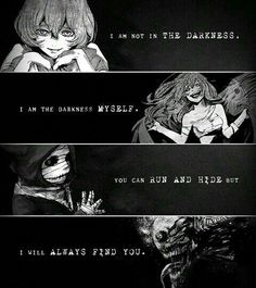 I am not in the darkness, I am the darkness myself, you can run and hide but I will always find you, text, ghoul, One Eyed Ghoul, Yoshimura Eto; Tokyo Ghoul