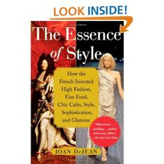 The Essence of Style: How the French Invented High Fashion, Fine Food, Chic Cafes, Style, Sophistication, and Glamour: Joan DeJean: 9780743264143: Amazon.com: Books