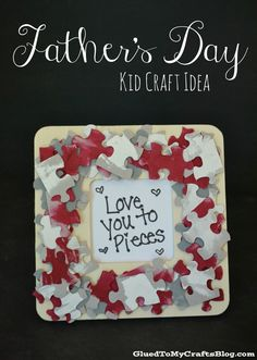 "Love You To Pieces - Father's Day Kid Craft Idea - Super cute! It would be great to have a place for a photo and then write the ""Love you to pieces"" at the bottom I think."