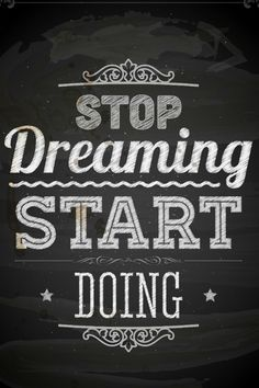 Stop dreaming start doing Something In The Way, Chalkboard Quotes, Art Quotes, Handmade, Inspiration, Hand Made, Biblical Inspiration, Craft, Inhalation