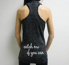 Hey, I found this really awesome Etsy listing at https://www.etsy.com/listing/176775916/catch-me-if-you-can-workout-tank-workout