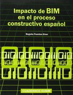 Impacto de BIM en el proceso constructivo español / Begoña Fuentes Giner. Signatura: 49 FUE  Na biblioteca: http://kmelot.biblioteca.udc.es/record=b1522100~S1*gag