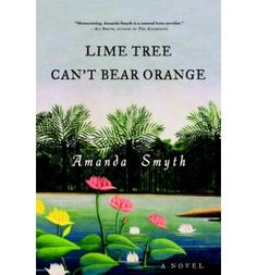 "Read ""Lime Tree Can't Bear Orange A Novel"" by Amanda Smyth available from Rakuten Kobo. Men will want you like they want a glass of rum…One man will love you. The Power Of Myth, Time In The World, Tropical Landscaping, The Conjuring, Wonderful Places, Rum, Something To Do, Plant Leaves, Novels"