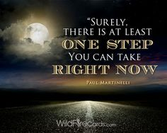 """""""Surely there is at least one stap you can take right now that will move you in the direction of the star you are shooting for."""" –Paul Martinelli http://wildfirecards.com/page/cardview/1230"""
