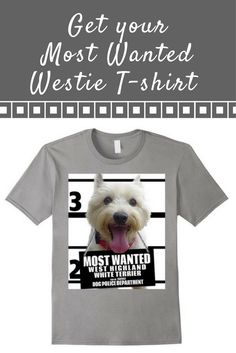 Most Wanted Westie T-shirt - Dog Tee Shirts -- 100% Cotton. Imported. Machine wash cold with like colors, dry low. Anvil relaxed fit, black, royal blue, gray (slate), red, olive, crew neck tee, sayings, quotes, unisex, man, women, girls, boys. Lightweight, Classic fit, TearAway label, Double-needle sleeve and bottom hem. Dog Lover t shirts, Dog Mugshot t-shirts, West Highland White Terrier tee shirts, with graphics. 4.5 oz 100% Combed Ringspun Cotton, machine wash cold with like colors