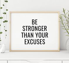 Be Stronger Than Your Excuses Printable Art, Fitness Quote Print, Be Strong Sign, Fitness Motivation Motivational Wall Art, Inspirational Wall Art, Wall Quotes, Life Quotes, Typography Prints, Typography Poster, Quote Prints, Fitness Motivation Wall, Cycling Motivation