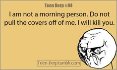 Oh yeah...death to whoever pulls off the covers!!