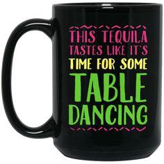 Dance Wine Tequila Mug TEQUILA TASTES LIKE IT'S TIME FOR DANCING Coffee Mug Tea Mug Dance Wine Tequila Mug TEQUILA TASTES LIKE IT'S TIME FOR DANCING Coffee Mug