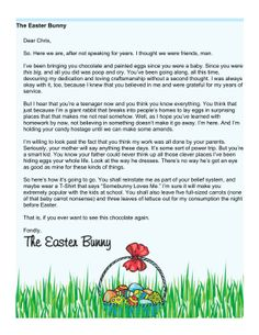 This printable letter should be mailed to teenagers who no longer believe in the Easter Bunny. The rabbit makes his case by threatening to withhold chocolate and candy until the teen admits that the bunny is real and offers carrots and lettuce as a bonus. Free to download and print