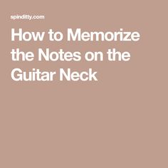 How to Memorize the Notes on the Guitar Neck