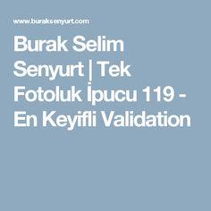 Burak Selim Senyurt | Tek Fotoluk İpucu 119 - En Keyifli Validation