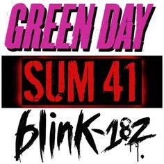 GREEN DAY,SUM 41,BLINK 182... I LOVE THESE BANDS!!!
