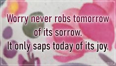 """""""Worry never robs tomorrow of its sorrow. It only saps today of its joy."""" – Leo Buscaglia #aylake #happiness #quotes #happinessquotes Happiness Quotes, Happy Quotes, Leo Buscaglia, No Worries, Everything, Universe, Joy, Luck Quotes, Funny Qoutes"""