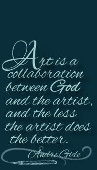Art is a collaboration between God and the artist, and the less the artist does, the better. Andre Gide