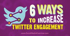 6 Ways to Increase Engagement Social Media Channels, Social Media Site, Social Networks, Social Media Marketing Business, Internet Marketing, Twitter For Business, Twitter Tips, Twitter Twitter, Writers Help