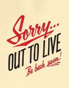 Sorry, out to live. Be back soon!
