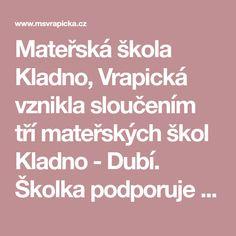 Mateřská škola Kladno, Vrapická vznikla sloučením tří mateřských škol Kladno - Dubí. Školka podporuje děti v rozvoji a učení, pedagogové respektují přirozený vývoj každého dítěte. Ms