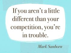 """If you aren't a little different than your competition, you're in trouble."" #quote #marketing #quote"