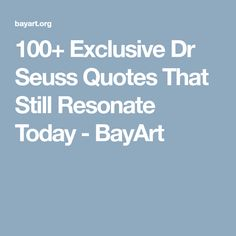 100+ Exclusive Dr Seuss Quotes That Still Resonate Today - BayArt