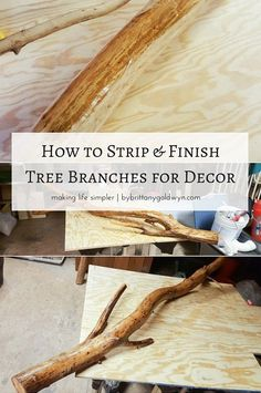 Learn how to strip, stain, and seal tree branches for home decor projects.
