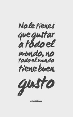 No le tienes que gustar... No Se, Words Quotes, Wise Words, Life Quotes, Sayings, Positivity, Motivational Phrases, Inspirational Quotes, Sully