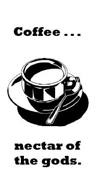 coffee . . . nectar of the gods