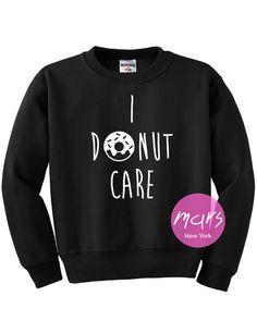 I Donut Care Sweatshirt Unisex womens gifts girls by MarsNewYork