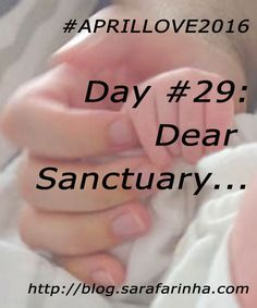 """(24/05/2016) """"Dear Sanctuary, (…) Your loving arms, my books, my pillow… you are all the things that keep me grounded. You are that place to where I always return. (…) We build our sanctuaries. We build them in our bodies, in our minds, in our world. You both are part of mine. Love you."""" #APRILLOVE2016"""