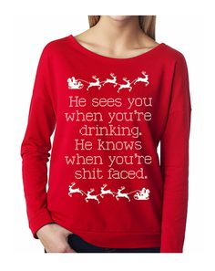 """""""He Sees You When You're Drinking. He knows when you're shit faced."""" Christmas Long Sleeve Sweater Celebrate Christmas with this fun slouchy sweatshirt! Available in Sizes S, M, L, XL, Please see Tacky Christmas Sweater, Ugly Sweater Party, Christmas Shirts, Christmas Humor, Winter Christmas, Xmas Sweaters, Funny Christmas Sweaters, Christmas Outfits, Christmas Stuff"""