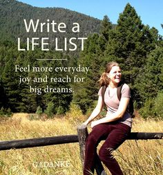 How to write a life list   It's like a bucket list that's actually realistic and includes lifestyle and values that you want to incorporate.