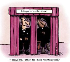 Man sitting in a confessional says to the priest, 'Forgive me, Father, for I have misinterpreted.'