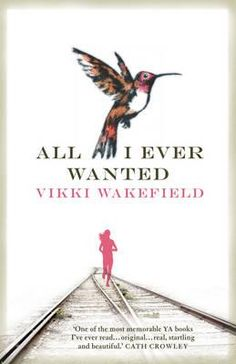 All I Ever Wanted : Shortlisted for the 2012 Victorian Premier's Literary Awards - Vikki Wakefield