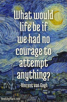 Positive quote: What would life be if we had no courage to attempt anything? www.HealthyPlace.com: