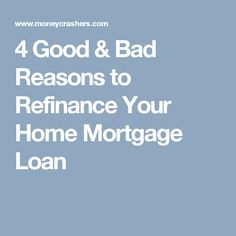 4 Good & Bad Reasons to Refinance Your Home Mortgage Loan