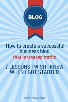 Are you wondering how to create a successful business blog? Click to read the 7 lessons on how to create a successful business blog that increases traffic that I wished I knew when I got started