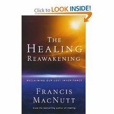 Healing Reawakening, The: Reclaiming Our Lost Inheritance by Francis MacNutt. $11.50. Publisher: Chosen Books (September 1, 2006). Publication: September 1, 2006
