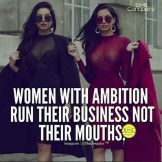 Women keep their thoughts to themselves and focus on their ambitions to be successful!