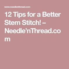 12 Tips for a Better Stem Stitch! – Needle'nThread.com