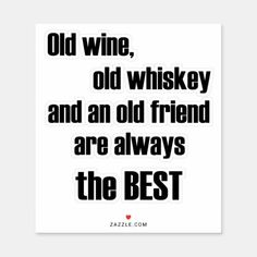 Old wine, old whiskey and an old friend are always sticker quotes for best friends birthday, bday gifts for best friend, chrismas gifts for friend #bestfriendgift #bestfriendsday #BestFriendAdventures, dried orange slices, yule decorations, scandinavian christmas Best Friend Quotes, Best Friend Gifts, Gifts For Friends, Design Your Own Stickers, Custom Stickers, Old Friends, Best Friends, Oldest Whiskey, Dried Orange Slices