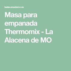 Masa para empanada Thermomix - La Alacena de MO