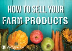 Selling Your Farm Products by Sheri Lyons. So you want to make extra money off of your farm and you have the perfect product to sell. Now what? http://mollygreen.com/blog/selling-your-farm-products/