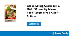 Clean Eating Cookbook & Diet: 60 Healthy Whole Food Recipes Free Kindle Edition