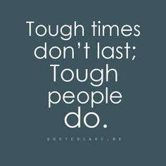 Be tough!