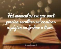 Há momentos em que você precisa escolher entre virar a página ou fechar o livro.